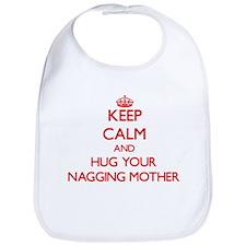 Keep Calm and HUG your Nagging Mother Bib