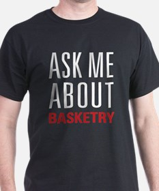 Basketry - Ask Me About T-Shirt