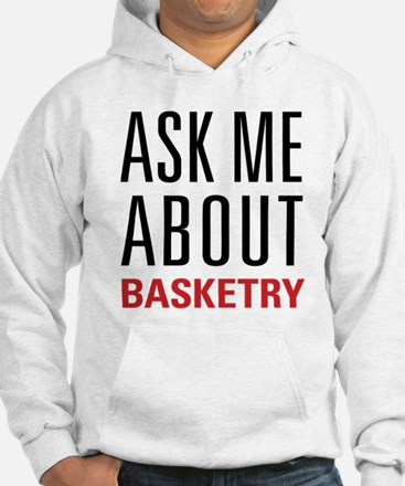 Basketry - Ask Me About Hoodie