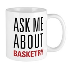 Basketry - Ask Me About Mug