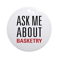 Basketry - Ask Me About Ornament (Round)