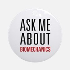 Biomechanics - Ask Me About Ornament (Round)