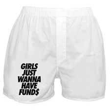 Girls Just Wanna Have Funds Boxer Shorts