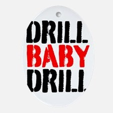 Drill Baby Drill Ornament (Oval)