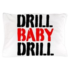Drill Baby Drill Pillow Case