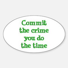 Commit the crime Oval Decal