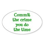 Commit the crime Oval Sticker