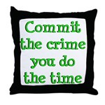 Commit the crime Throw Pillow