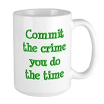 Commit the crime Large Mug