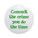 Commit the crime Ornament (Round)