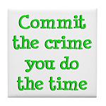 Commit the crime Tile Coaster