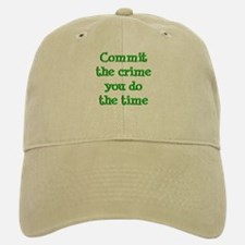 Commit the crime Baseball Baseball Cap