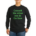 Commit the crime Long Sleeve Dark T-Shirt
