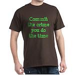 Commit the crime Dark T-Shirt