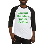 Commit the crime Baseball Jersey