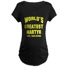 Greatest Martyr Maternity T-Shirt