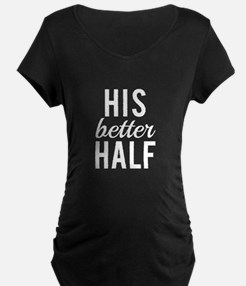 His better half white text Maternity T-Shirt
