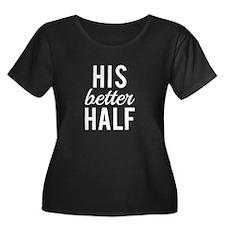 His better half white text Plus Size T-Shirt