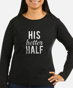 His better half white text Long Sleeve T-Shirt
