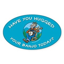 Oval Sticker: Banjoman hugged your banjo