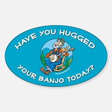 Oval Sticker: Banjoman hugged your banjo