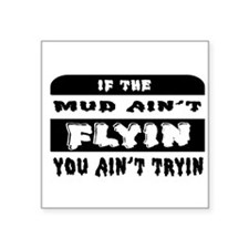 If the mud aint flyin you aint tryin sign Sticker