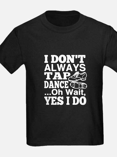 I Always Tap Dance T-Shirt