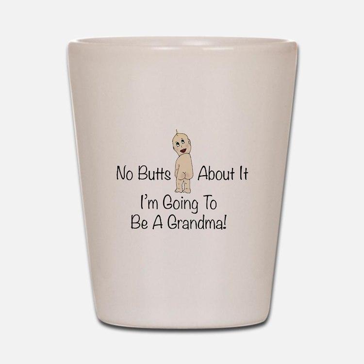 No Butts Grandma To Be Shot Glass