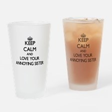 Keep Calm and Love your Annoying Sister Drinking G