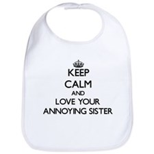 Keep Calm and Love your Annoying Sister Bib