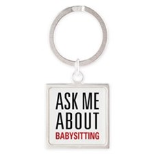 Babysitting - Ask Me About - Square Keychain