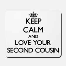 Keep Calm and Love your Second Cousin Mousepad