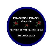 "Phantom Phans don't die ~ 3.5"" Button"