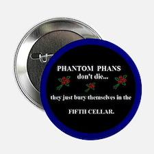 "Phantom Phans don't die ~ 2.25"" Button"