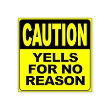 Yells for No Reason Sticker