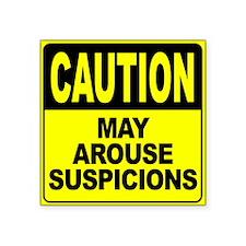 """May Arouse Suspicions Square Sticker 3"""" x 3"""""""