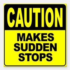 """Makes Sudden Stops Square Car Magnet 3"""" x 3"""""""