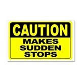 "Caution makes sudden stops 12"" x 20"""