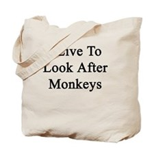 I Live To Look After Monkeys  Tote Bag