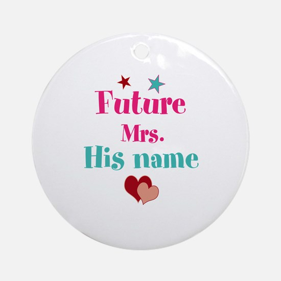 Personalize Future Mrs,___ Ornament (Round)