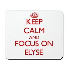 Keep Calm and focus on Elyse Mousepad