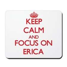 Keep Calm and focus on Erica Mousepad