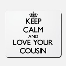 Keep Calm and Love your Cousin Mousepad