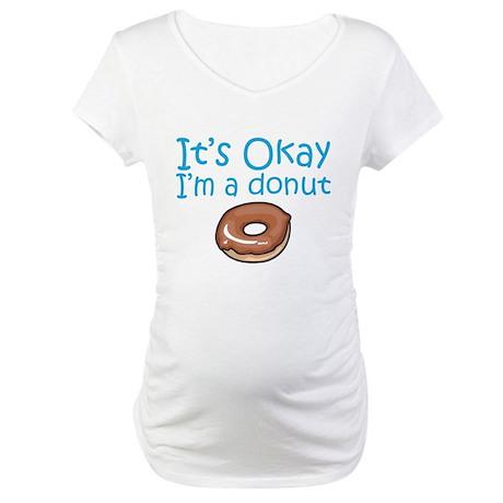 It's Okay, I'm a Donut Maternity T-Shirt