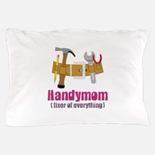 Handymom Fixer of Everything Pillow Case