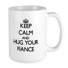 Keep Calm and Hug your Fiance Mugs