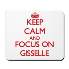 Keep Calm and focus on Gisselle Mousepad