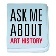 Art History - Ask Me About baby blanket