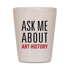 Art History - Ask Me About Shot Glass