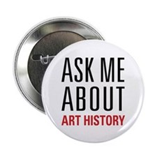 "Art History - Ask Me About 2.25"" Button (10 pack)"